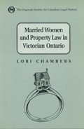 Married Women and the Law of Property in Victorian Ontario | Lori Chambers |