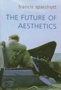 The Future of Aesthetics   Francis Edward Sparshott  