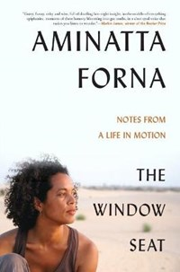 The Window Seat: Notes from a Life in Motion | Aminatta Forna |