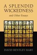 Splendid Wickedness and Other Essays | David Bentley Hart |