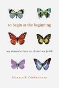 To Begin at the Beginning | Martin B. Copenhaver |