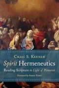 Spirit Hermeneutics | Craig S. Keener |