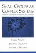 Small Groups as Complex Systems | Arrow, Holly ; McGrath, Joseph Edward ; Berdahl, Jennifer L |