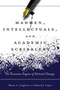 Madmen, Intellectuals, and Academic Scribblers | Lopez, Edward J. ; Leighton, Wayne A. |