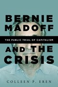 Bernie Madoff and the Crisis | Colleen P. Eren |