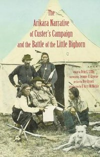 Arikara Narrative of Custer's Campaign and the Battle of the Little Bighorn | auteur onbekend |