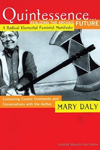Quintessence... Realizing the Archaic Future | Mary Daly |