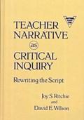 Teacher Narrative as Critical Inquiry | Ritchie, Joy S. ; Wilson, David E. |