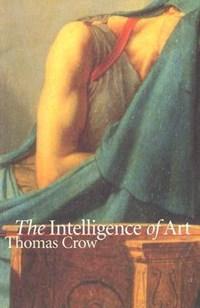 The Intelligence of Art | Thomas Crow |