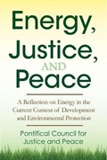 Energy, Justice, and Peace | Pontifical Congregation for Justice and Peace |