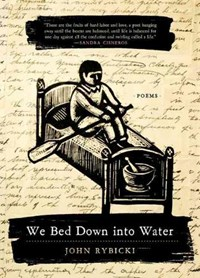 We Bed Down into Water   John Rybicki  
