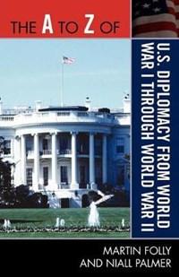 The A to Z of U.S. Diplomacy from World War I through World War II | Martin Folly ; Niall Palmer |