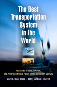 The Best Transportation System in the World | Rose, Mark H. ; Seely, Bruce E. ; Barrett, Paul F. |