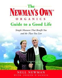 The Newman's Own Organics Guide to a Good Life | Newman, Nell ; D'agnese, Joseph |