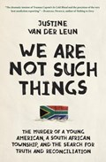 We Are Not Such Things | Justine van der Leun |