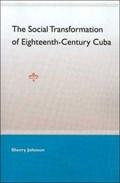 The Social Transformation Of Eighteenth- Century Cuba | Sherry Johnson |