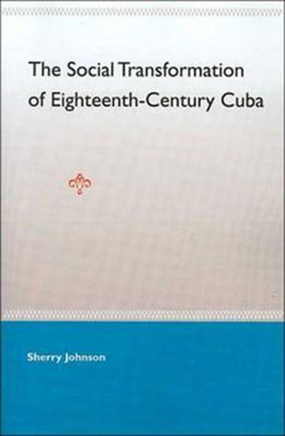 The Social Transformation Of Eighteenth- Century Cuba