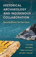 Historical Archaeology and Indigenous Collaboration | D. Rae Gould ; Holly Herbster ; Heather Law Pezzarossi ; Stephen A. Mrozowski |