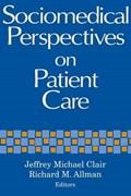 Sociomedical Perspectives on Patient Care | Jeffrey Michael Clair ; Jeffrey M Clair ; Richard M. Allman |