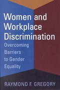 Women and Workplace Discrimination   Raymond F. Gregory  