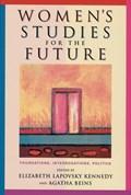 Women's Studies for the Future   Kennedy, Elizabeth Lapovsky ; Beins, Agatha  