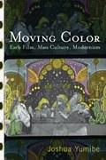 Yumibe, J: Moving Color   Joshua Yumibe  