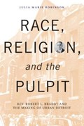 Race, Religion, and the Pulpit | Julia Marie Robinson |