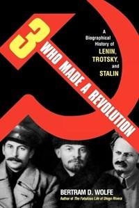 Three Who Made a Revolution   Bertram D. Wolfe  
