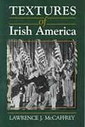 Textures of Irish America | Lawrence J. McCaffrey |