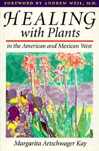 Healing with Plants in the American and Mexican West | Margarita Artschwager Kay |