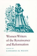 Women Writers of the Renaissance and Reformation   Katharina M. Wilson  