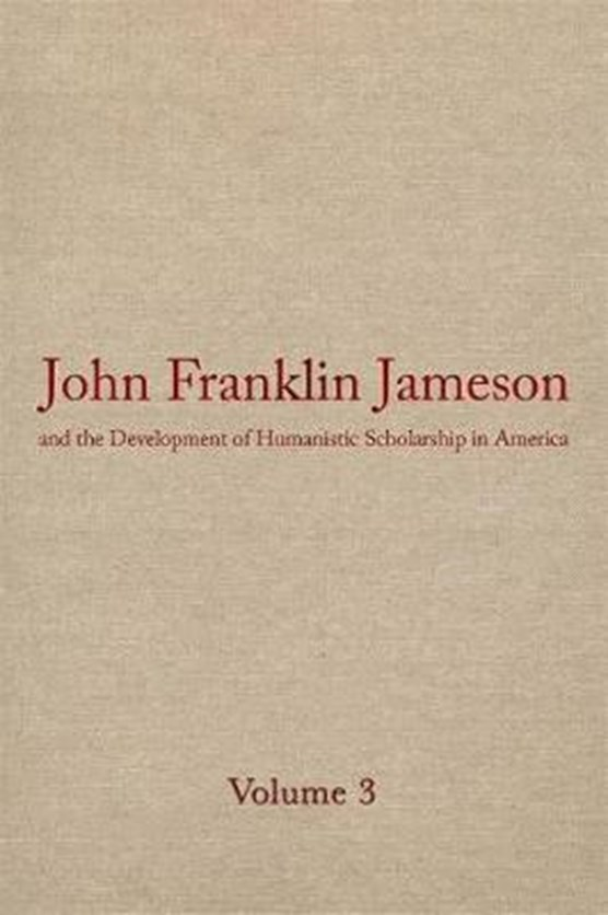 John Franklin Jameson and the Development of Humanistic Scholarship in America v. 3; Carnegie Institute of Washington and the Library of Congress, 1905-1937