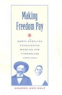 Making Freedom Pay   Sharon Ann Holt  