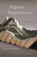 Alpine Apprentice | Sarah Gorham ; John Griswold |