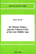 Sir Thomas Malory and the Cultural Crisis of the Late Middle Ages   Robert Merrill  