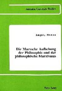 Die Marxsche Aufhebung Der Philosophie und der Philosophische Marxismus   Joseph G. Fracchia  