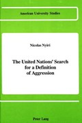 The United Nations' Search for a Definition of Aggression | Nicolas Nyiri |