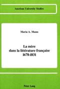 La Mere Dans la Litterature Francaise 1678-1831   Maria A. Mann  