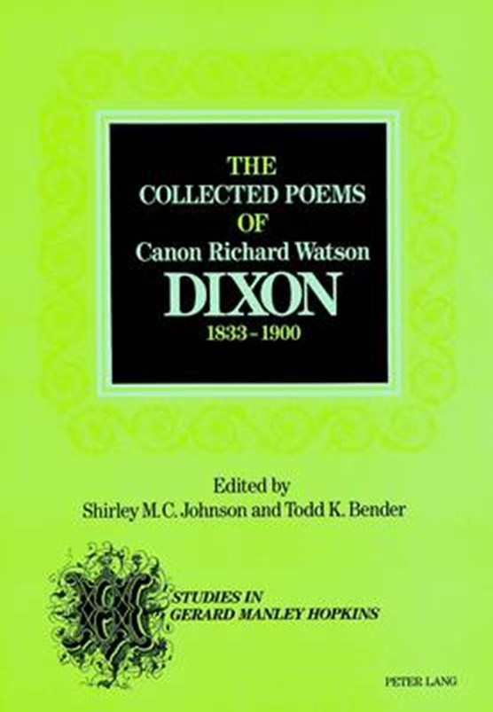 The Collected Poems of Canon Richard Watson Dixon (1833-1900)