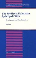 The Medieval Dalmatian Episcopal Cities   Joan Dusa  