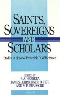 Saints, Sovereigns, and Scholars | James Lehrberger ; R.A Herrera ; M.E. + Bradford |