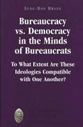 Bureaucracy Vs. Democracy in the Minds of Bureaucrats   Sung-Don Hwang  