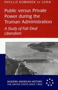 Public Versus Private Power During the Truman Administration   Phyllis Komarek de Luna  