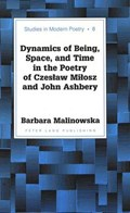 Dynamics of Being, Space, and Time in the Poetry of Czeslaw Milosz and John Ashbery | Barbara Malinowska |