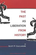 The Past as Liberation from History | Scott P Culclasure |