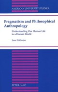 Pragmatism and Philosophical Anthropology   Sami Pihlstroem  
