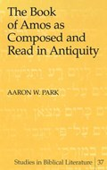 The Book of Amos as Composed and Read in Antiquity | Aaron W. Park |