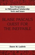 Blaise Pascal's Quest for the Ineffable   Dawn M. Ludwin  