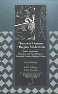 Theatrical Gestures of Belgian Modernism | David Willinger |