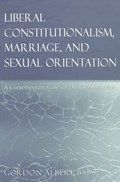 Liberal Constitutionalism, Marriage, and Sexual Orientation | Gordon Albert Babst |